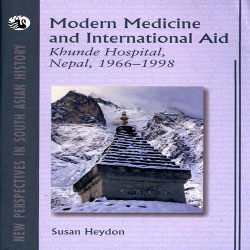 Modern Medicine and International Aid: Khunde Hospital, Nepal, 1966-1998 (English Edition)