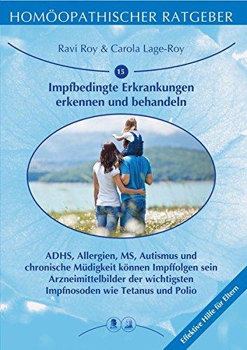 Homöopathischer Ratgeber Impfbedingte Erkrankungen erkennen und behandeln: ADHS, Allergien, MS, Autismus und chronische Müdigkeit können Impffolgen ... Tetanus und Polio. Effektive Hilfe für Eltern