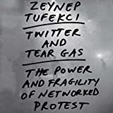 Twitter and Tear Gas: The Power and Frag...