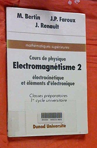 M. bertin, j.p. faroux, j. renault - Mathématique supérieures nouveaux programmes. electromagnétisme 2. electrocinétique et éléments d électronique. cours de physique classes préparatoires 1er cycle universitaire
