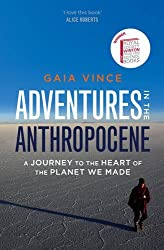 Adventures in the Anthropocene: A Journey to the Heart of the Planet we Made by Gaia Vince (2014-07-03)