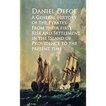 A General History of the Pyrates: From their firstd of Providence to the Present time (English Edition)