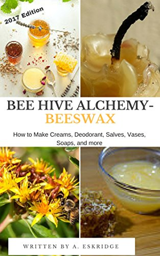 bee-hive-alchemy-beeswax-how-to-make-creams-deodorant-salves-vases-soaps-and-more-english-edition