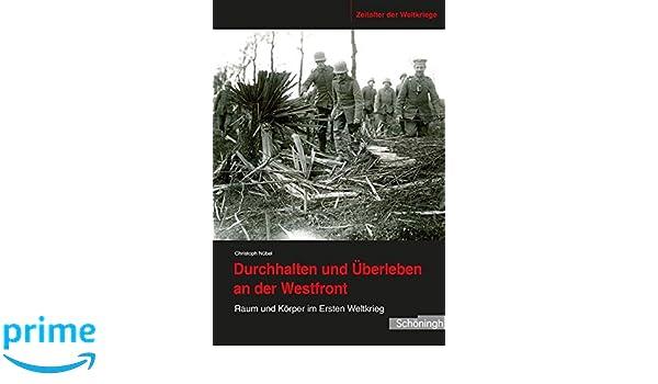 Westfront 1 Weltkrieg Karte.Durchhalten Und Uberleben An Der Westfront Raum Und Korper