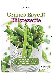 Grünes Eiweiß - Blitzrezepte: 60 Rezepte mit Hülsenfrüchten, Pilzen, Getreide und Nüssen
