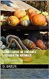 Gemüseanbau im Container - Leitfaden für Anfänger: Geld sparen und gesund leben