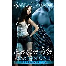 BY Cannon, Sarra ( Author ) [ SACRIFICE ME: THE COMPLETE SEASON ONE ] Jul-2014 [ Paperback ]