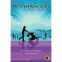 Motherhood - Philosophy for Everyone: The Birth of Wisdom (2011-03-14)
