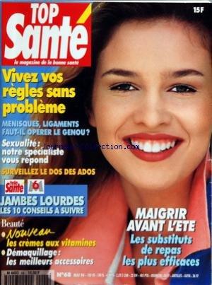 TOP SANTE [No 68] du 01/05/1996 - VIVEZ VOS REGLES SANS PROBLEME - MENISQUES - LIGAMENTS FAUT-IL OPERER LE GENOU - SEXUALITE - NOTRE SPECIALISTE VOUS REPOND - LE DOS DES ADOS - MAIGRIR AVANT L'ETE - LES CREMES AUX VITAMINES - DEMAQUILLAGES