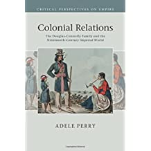 Colonial Relations: The Douglas-Connolly Family and the Nineteenth-Century Imperial World (Critical Perspectives on Empire)