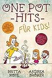 One Pot Hits für Kids! Das One Pot Kochbuch für Kinder: Alles aus einem Topf: schnell, einfach, lecker!