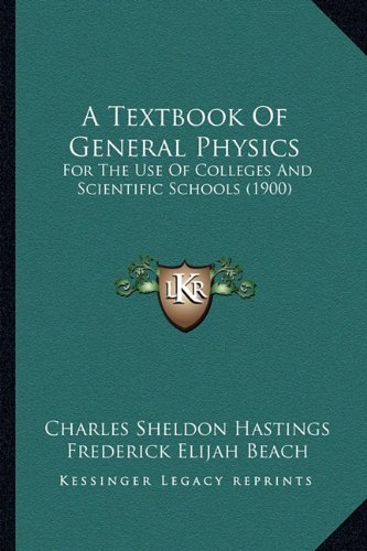 A Textbook of General Physics: For the Use of Colleges and Scientific Schools (1900)