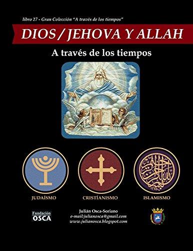 DIOS / JEHOVÁ / ALLAH: A través de los tiempos por Julián Osca-Soriano.