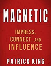 MAGNETIC: How to Impress, Connect, and Influence (Social Skills, People Skills, Small Talk, and Communication Skills Mastery) (English Edition)
