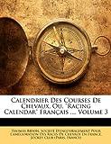 Calendrier Des Courses de Chevaux, Ou, Racing Calendar Francais ..., Volume 3