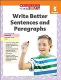 Scholastic Study Smart 05 - Write Better Sentence & Paragraph