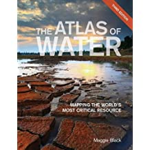 The Atlas of Water – Mapping the World`s Most Critical Resource
