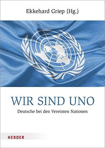 Wir sind UNO: Deutsche bei den Vereinten Nationen