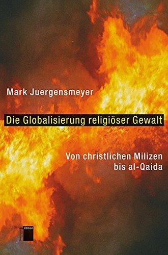 Die Globalisierung religiöser Gewalt. Von christlichen Milizen bis al-Qaida