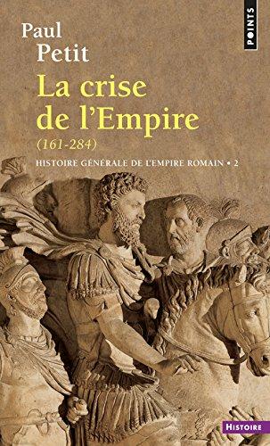 Histoire générale de l'Empire romain. La crise de l'Empire(des derniers Antonins à Dioclétien), tome 2 par Paul Petit