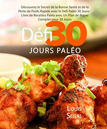 Couverture du livre Paléo: Défi 30 Jours Paléo : Découvrez le Secret de la Bonne Santé et de la Perte de Poids Rapide avec le Défi Paléo 30 Jours - Livre de Recettes Paléo avec Un Plan de Repas Complet pour 30 Jours
