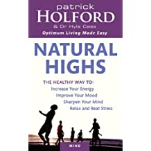 Natural Highs: The healthy way to increase your energy, improve your mood, sharpen your mind, relax and beat stress (English Edition)