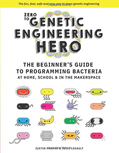 Zero to Genetic Engineering Hero: The Beginner's Guide to Programming Bacteria at Home, School  & in the Makerspace por Justin Pahara