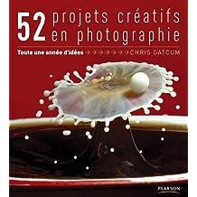 52 projets créatifs en photographie : Toute une année d'idées