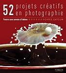 52 projets cr�atifs en photographie :...