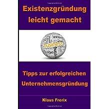 Existenzgründung leicht gemacht: Tipps zur erfolgreichen Unternehmensgründung - Schnell und risikolos in die Selbstständigkeit by Klaus Frerix (2012-12-18)