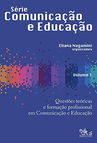 Questões teóricas e formação profissional em comunicação e educação, Vol. 1 (Portuguese Edition)