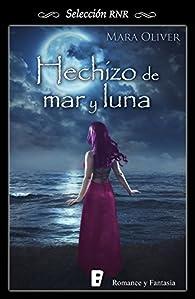Hechizo de mar y luna par Mara Oliver