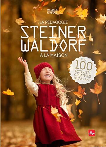 La pédagogie Steiner-Waldorf à la maison : Avec 100 activités créatives de 3 à 7 ans