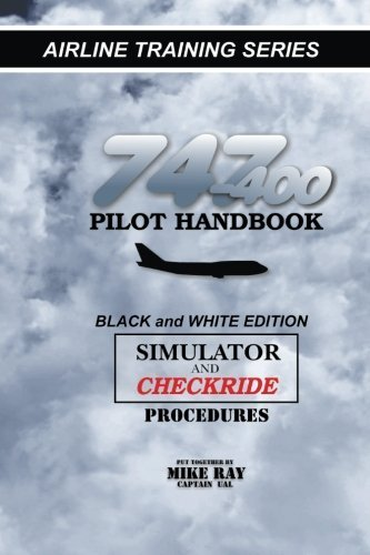 747-400 Pilot Handbook: Simulator and Checkride Procedures (Airline Training) by Mike Ray (2010-12-08)