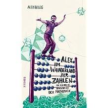 Alex im Wunderland der Zahlen: Eine Reise durch die aufregende Welt der Mathematik by Alex Bellos (2011-09-01)