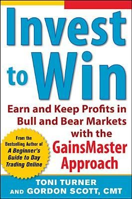 [(Invest to Win: Earn and Keep Profits in Bull & Bear Markets with the GainsMaster Approach)] [Author: Toni Turner] published on (February, 2013)