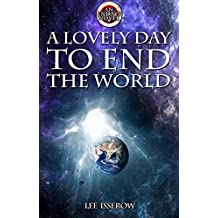 A Lovely Day To End The World (ENDAYS Book 1)