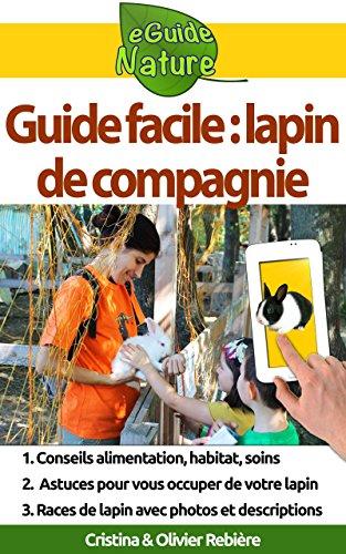 Guide facile: lapin de compagnie: Petit guide digital pour prendre soin de votre animal de compagnie (eGuide Nature t. 3)