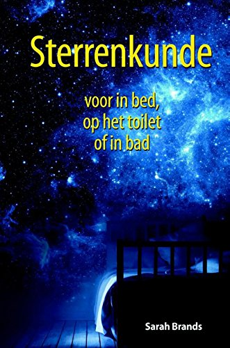 Sterrenkunde voor in bed, op het toilet of in bad (Dutch Edition)