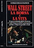 Scarica Libro WALL STREET LA BORSA E LA VITA (PDF,EPUB,MOBI) Online Italiano Gratis