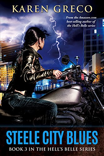 Steele City Blues: The Third Book in the Hell's Belle Series (Hell's Belle 3) by [Greco, Karen]