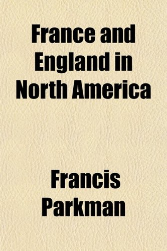 France and England in North America (Volume 3); La Salle and the Discovery of the Great West