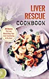 Liver Rescue Cookbook: 50 Cleanse The Liver Meals-Keep Your Liver Functioning At Its Best (English Edition)