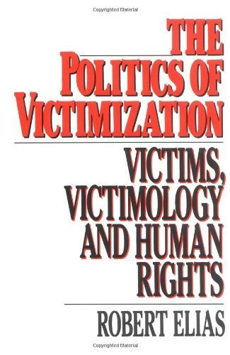 The Politics of Victimization: Victims, Victimology, and Human Rights 1st edition by Elias, Robert (1986) Paperback