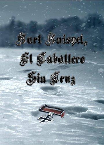 Kurt Knispel, El Caballero Sin Cruz por Efrain Herrera