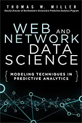 Web and Network Data Science: Modeling Techniques in Predictive Analytics (FT Press Analytics)