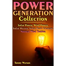 Power Generation Collection: Solar Power, Wind Power, Solar Heater, Solar Bank Charger, Vertical Wind Turbine: (Off-Grid Living, Off-Grid Power)