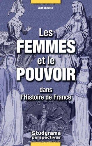 Les Femmes et le Pouvoir : Dans l'Histoire de France