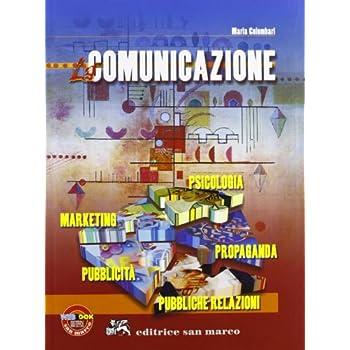 La Comunicazione. Psicologia, Propaganda, Pubbliche Relazioni, Pubblicità, Marketing