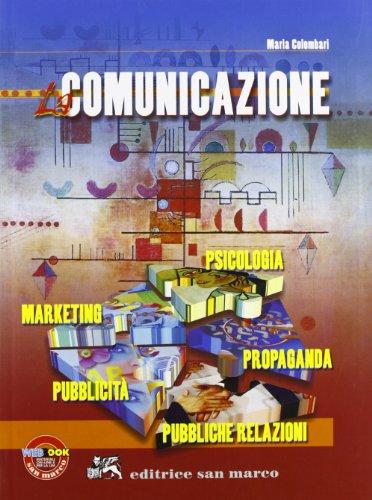 La comunicazione. Psicologia, propaganda, pubbliche relazioni, pubblicit, marketing